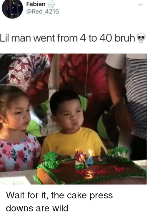 Bruh, Memes, and Cake: Fabiang  @Red 4216  Lil man went from 4 to 40 bruh Wait for it, the cake press downs are wild