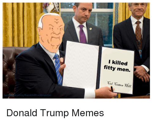 Donald Trump, Fac, and Memes: fac  I killed  fitty men.  Gotten Donald Trump Memes