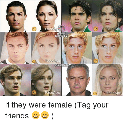 Faceapp: FaceApp  Trolifoothall  FaceADO  FaceApp  FaceApp If they were female (Tag your friends 😆😆 )