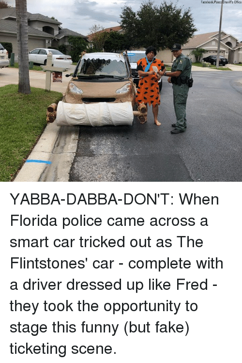 flintstones: Facebock/Pasco Sheriff's Office YABBA-DABBA-DON'T: When Florida police came across a smart car tricked out as The Flintstones' car - complete with a driver dressed up like Fred - they took the opportunity to stage this funny (but fake) ticketing scene.