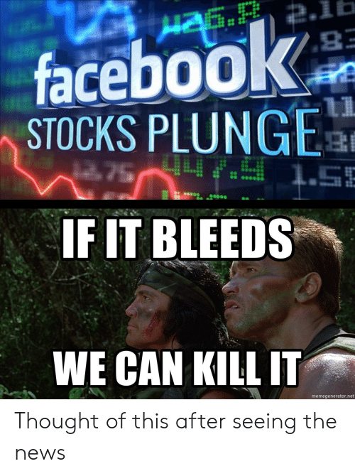 memegenerator.net: faceboo  STOCKS PLUNGEa  IF IT BLEEDS  WE CAN KILL IT  memegenerator.net Thought of this after seeing the news
