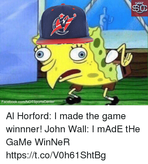 Facebook, John Wall, and Sports: Facebook.com/NOTSportsCenter Al Horford: I made the game winnner!  John Wall: I mAdE tHe GaMe WinNeR https://t.co/V0h61ShtBg