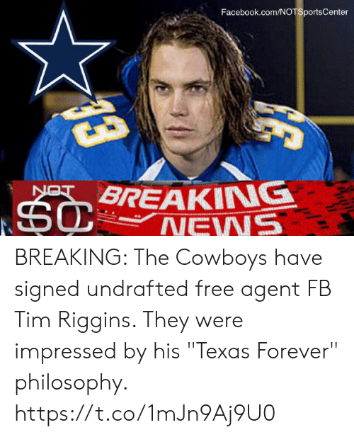 "Notsportscenter: Facebook.com/NOTSportsCenter  BREAKING BREAKING: The Cowboys have signed undrafted free agent FB Tim Riggins. They were impressed by his ""Texas Forever"" philosophy. https://t.co/1mJn9Aj9U0"