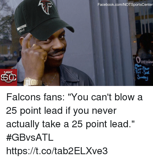 "Facebook, Sports, and facebook.com: Facebook.com/NOTSportsCenter  lk  OLF  Penin  Mon  Tul  ri  -Thue Falcons fans: ""You can't blow a 25 point lead if you never actually take a 25 point lead."" #GBvsATL https://t.co/tab2ELXve3"
