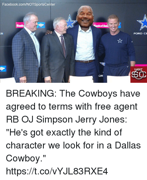 "Dallas Cowboy: Facebook.com/NOTSportsCenter  of Am  FORD CE BREAKING: The Cowboys have agreed to terms with free agent RB OJ Simpson  Jerry Jones: ""He's got exactly the kind of character we look for in a Dallas Cowboy."" https://t.co/vYJL83RXE4"
