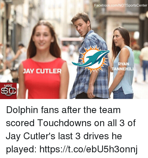Facebook, Jay, and Sports: Facebook.com/NOTSportsCenter  RYAN  TANNEHIL  JAY CUTLER  60 Dolphin fans after the team scored Touchdowns on all 3 of Jay Cutler's last 3 drives he played: https://t.co/ebU5h3onnj