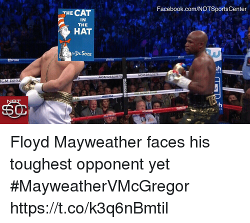 Dr. Seuss, Facebook, and Floyd Mayweather: Facebook.com/NOTSportsCenter  THE CAT  IN  THE  HAT  Dr.Seuss  sh  ING  GM  RES Floyd Mayweather faces his toughest opponent yet #MayweatherVMcGregor https://t.co/k3q6nBmtil