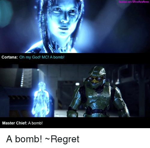 Facebook, God, and Halo: facebook.com/OfficialHaloMemes  LC  Cortana: Oh my God! MC! A bomb!  Master Chief: A bomb! A bomb! ~Regret