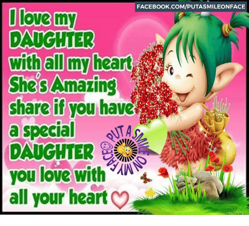Love My Daughter: FACEBOOK.COM/PUTASMILEONFACE  love  my  DAUGHTER  with all my heart  She's  Amazing  share if you have  a special  you love with  all your heart
