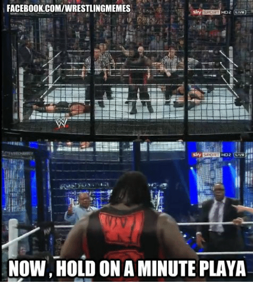 facebook comiwrestlingmemes hd2 live now hold ona minute playa 149589 facebookcomiwrestlingmemes hd2 live now hold ona minute playa,Live Now Meme