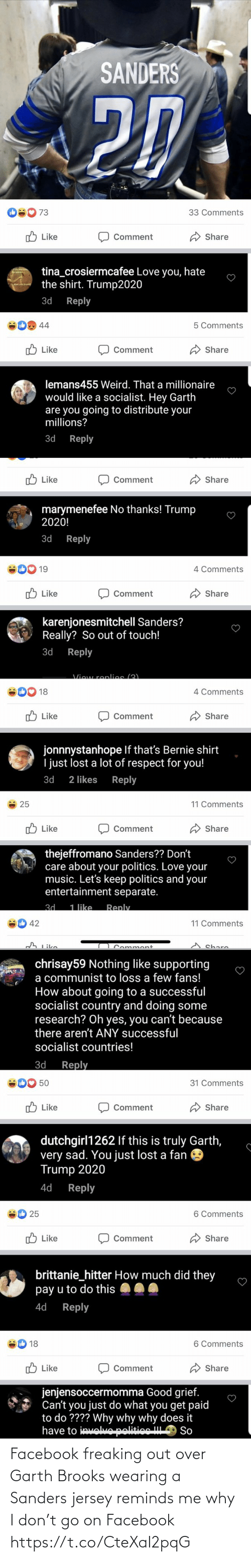 Garth: Facebook freaking out over Garth Brooks wearing a Sanders jersey reminds me why I don't go on Facebook https://t.co/CteXaI2pqG