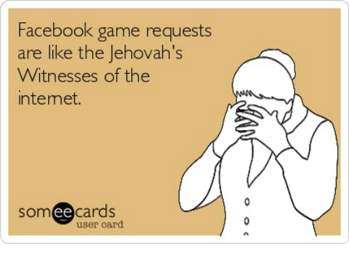 Ee Cards: Facebook game requests  are like the Jehovah's  Witnesses of the  ntemet.  ee cards  SOm  user card