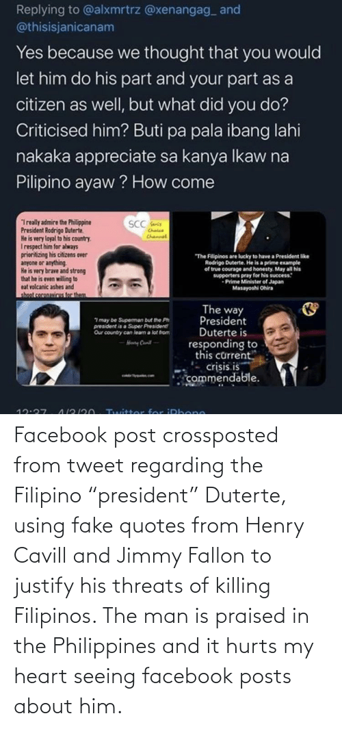 """Jimmy Fallon: Facebook post crossposted from tweet regarding the Filipino """"president"""" Duterte, using fake quotes from Henry Cavill and Jimmy Fallon to justify his threats of killing Filipinos. The man is praised in the Philippines and it hurts my heart seeing facebook posts about him."""