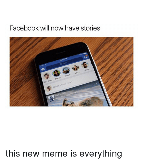 Will Now Have Stories: Facebook will now have stories  sharon  mi  your on What's this new meme is everything