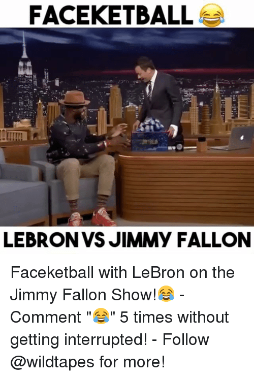 """Jimmie: FACEKETBALL  LEBRON VS JIMMY FALLON Faceketball with LeBron on the Jimmy Fallon Show!😂 - Comment """"😂"""" 5 times without getting interrupted! - Follow @wildtapes for more!"""