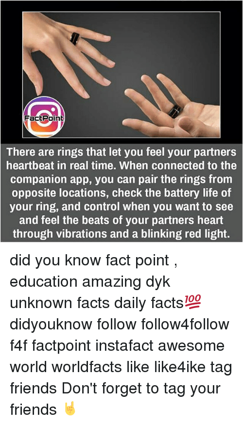 Vibraters: FacEPoint  There are rings that let you feel your partners  heartbeat in real time. When connected to the  companion app, you can pair the rings from  opposite locations, check the battery life of  your ring, and control when you want to see  and feel the beats of your partners heart  through vibrations and a blinking red light. did you know fact point , education amazing dyk unknown facts daily facts💯 didyouknow follow follow4follow f4f factpoint instafact awesome world worldfacts like like4ike tag friends Don't forget to tag your friends 🤘