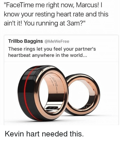 """Facetime, Kevin Hart, and Memes: """"FaceTime me right now, Marcus! I  know your resting heart rate and this  ain't it! You running at 3am?""""  Trillbo Baggins @MeWeFree  These rings let you feel your partner's  heartbeat anywhere in the world... Kevin hart needed this."""