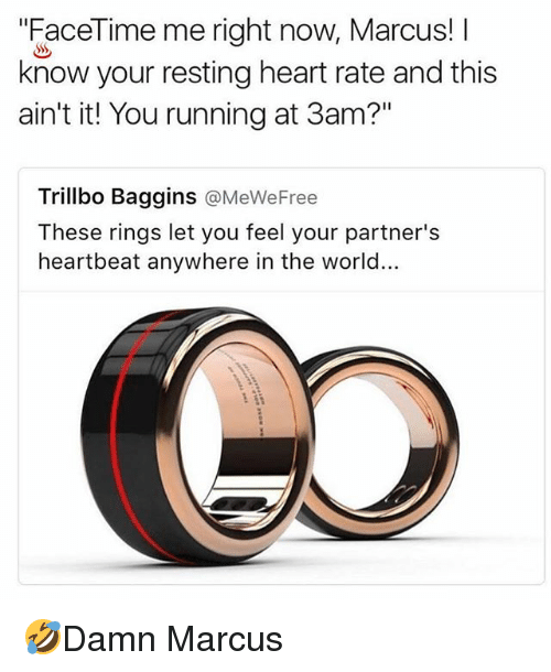 "Facetime, Memes, and Heart: ""FaceTime me right now, Marcus! I  know your resting heart rate and this  ain't it! You running at 3am?""  Trillbo Baggins @MeWeFree  These rings let you feel your partner's  heartbeat anywhere in the world... 🤣Damn Marcus"