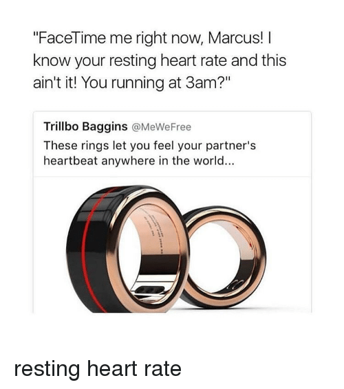 """Facetime, Memes, and 🤖: """"FaceTime me right now, Marcus!  know your resting heart rate and this  ain't it! You running at 3am?""""  Trillbo Baggins  @MeWe Free  These rings let you feel your partner's  heartbeat anywhere in the world... resting heart rate"""