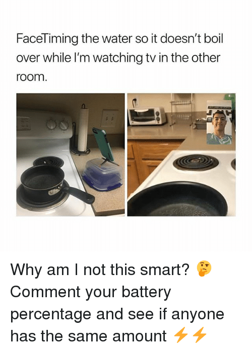 Girl, Water, and Battery: FaceTiming the water so it doesn't boil  over while l'm watching tv in the other  room Why am I not this smart? 🤔 Comment your battery percentage and see if anyone has the same amount ⚡️⚡️