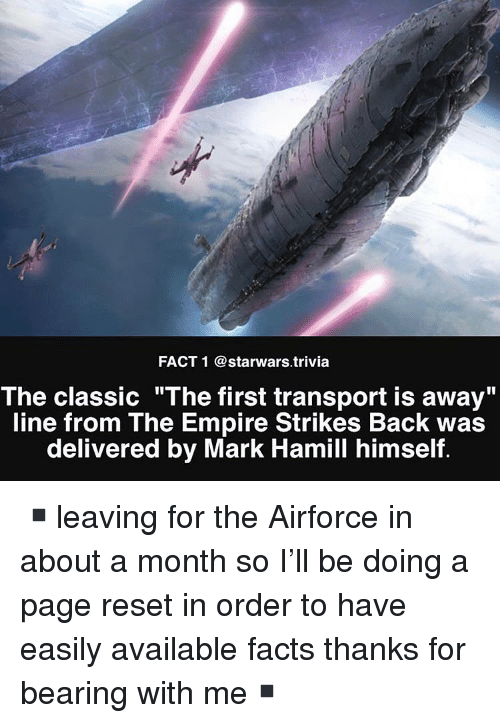 "empire strikes back: FACT 1 @starwars.trivia  The classic ""The first transport is away""  line from The Empire Strikes Back was  delivered by Mark Hamill himself. ▪️leaving for the Airforce in about a month so I'll be doing a page reset in order to have easily available facts thanks for bearing with me▪️"