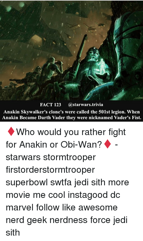 Obie: FACT 123 (astarwars.trivia  Anakin Skywalker's clone's were called the 501st legion. When  Anakin Became Darth Vader they were nicknamed Vader's Fist. ♦️Who would you rather fight for Anakin or Obi-Wan?♦️ - starwars stormtrooper firstorderstormtrooper superbowl swtfa jedi sith more movie me cool instagood dc marvel follow like awesome nerd geek nerdness force jedi sith
