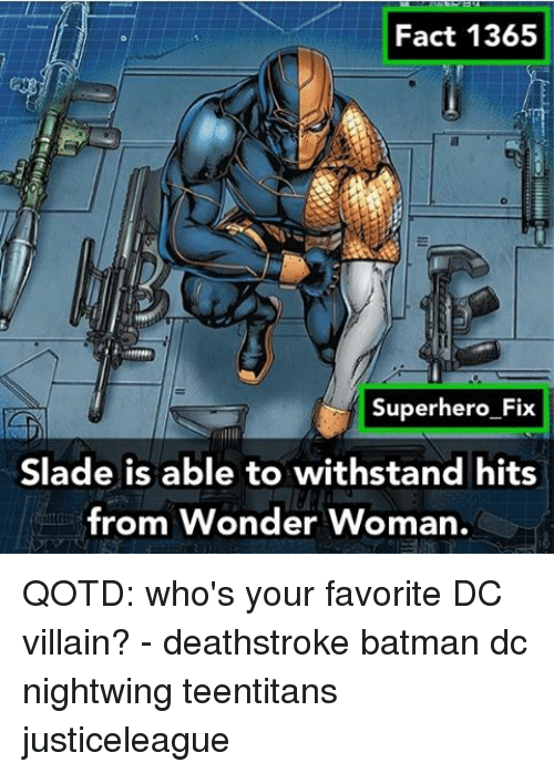 Withstanded: Fact 1365  Superhero Fix  Slade is able to withstand hits  from Wonder Woman. QOTD: who's your favorite DC villain? - deathstroke batman dc nightwing teentitans justiceleague