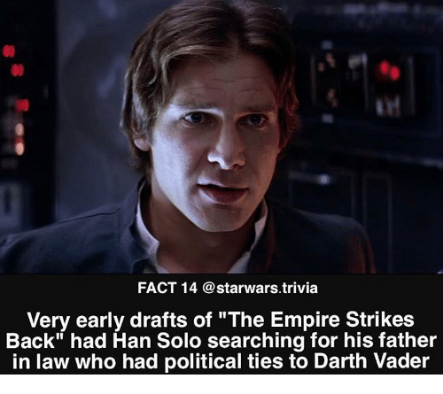 "father in law: FACT 14 @starwars.trivia  Very early drafts of ""The Empire Strikes  Back"" had Han Solo searching for his father  in law who had political ties to Darth Vader"