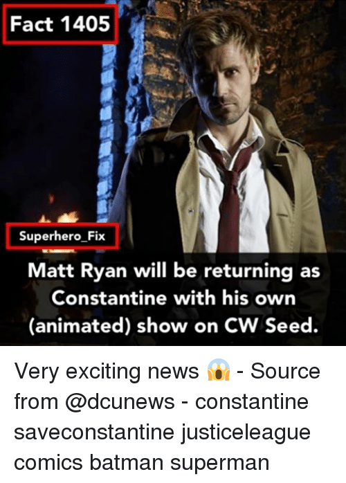 constantine: Fact 1405  Superhero Fix  Matt Ryan will be returning as  Constantine with his own  (animated) show on CW Seed. Very exciting news 😱 - Source from @dcunews - constantine saveconstantine justiceleague comics batman superman