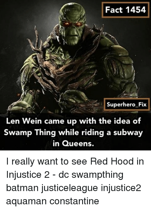 constantine: Fact 1454  Superhero Fix  Len Wein came up with the idea of  Swamp Thing while riding a subway  in Queens. I really want to see Red Hood in Injustice 2 - dc swampthing batman justiceleague injustice2 aquaman constantine