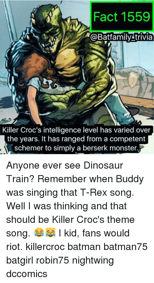Batman, Crocs, and Dinosaur: Fact 1559  @Batfamily trivia  Killer Croc's intelligence level has varied over  the years. It has ranged from a competent  schemer to simply a berserk monster. Anyone ever see Dinosaur Train? Remember when Buddy was singing that T-Rex song. Well I was thinking and that should be Killer Croc's theme song. 😂😹 I kid, fans would riot. killercroc batman batman75 batgirl robin75 nightwing dccomics