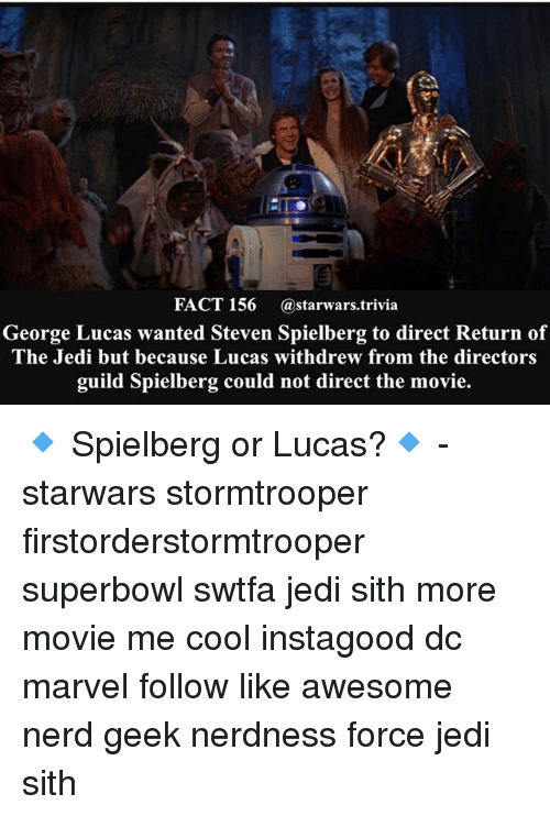 Steven Spielberg: FACT 156 astarwars.trivia  George Lucas wanted Steven Spielberg to direct Return of  The Jedi but because Lucas withdrew from the directors  guild Spielberg could not direct the movie. 🔹 Spielberg or Lucas?🔹 - starwars stormtrooper firstorderstormtrooper superbowl swtfa jedi sith more movie me cool instagood dc marvel follow like awesome nerd geek nerdness force jedi sith