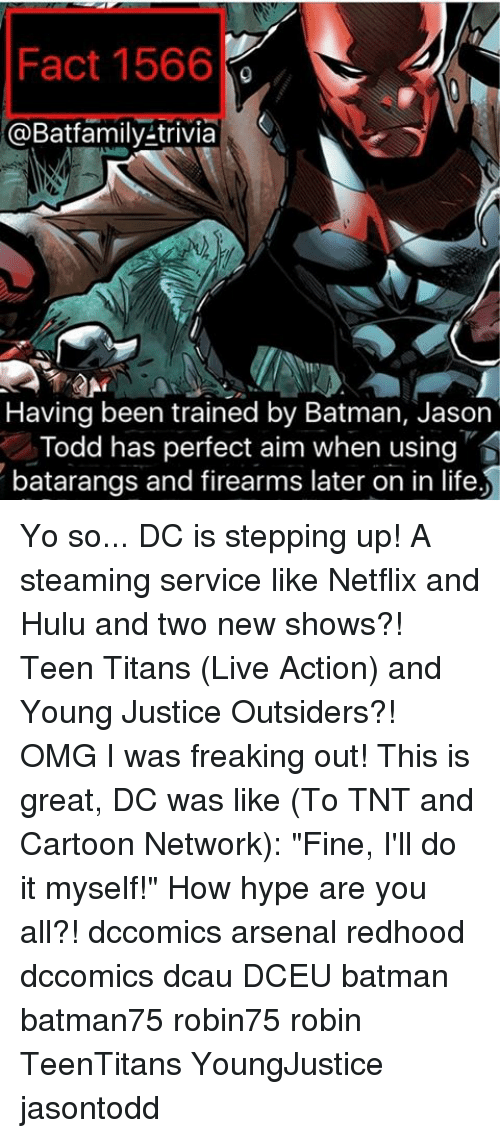 """Young Justice: Fact 1566  @Batfamily-trivia  S  Having been trained by Batman, Jason  Todd has perfect aim when using  batarangs and firearms later on in life Yo so... DC is stepping up! A steaming service like Netflix and Hulu and two new shows?! Teen Titans (Live Action) and Young Justice Outsiders?! OMG I was freaking out! This is great, DC was like (To TNT and Cartoon Network): """"Fine, I'll do it myself!"""" How hype are you all?! dccomics arsenal redhood dccomics dcau DCEU batman batman75 robin75 robin TeenTitans YoungJustice jasontodd"""