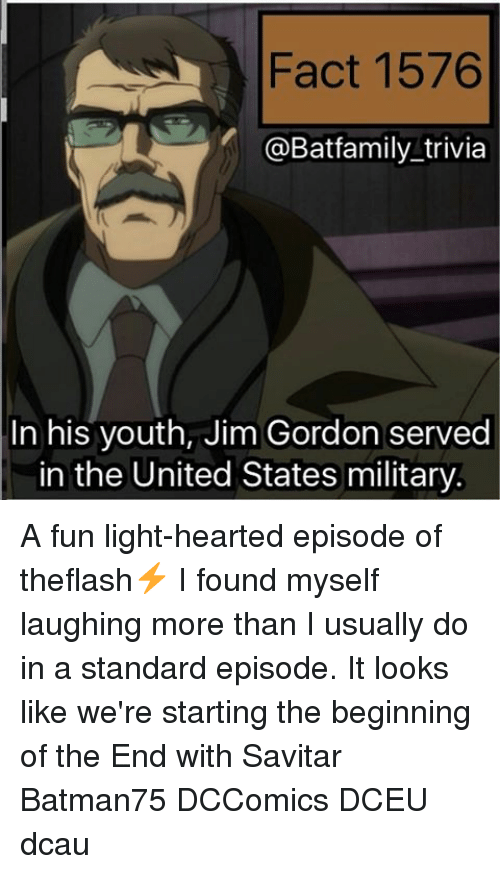 Memes, United, and Military: Fact 1576  @Batfamily trivia  In his youth, Jim Gordon served  in the United States military. A fun light-hearted episode of theflash⚡️ I found myself laughing more than I usually do in a standard episode. It looks like we're starting the beginning of the End with Savitar Batman75 DCComics DCEU dcau