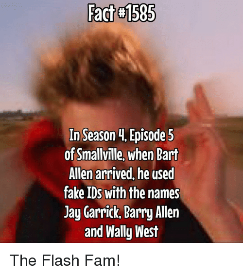 episode-5: Fact #1585  In Season 4, Episode 5  of Smallville, when Bart  Allen arrived, he used  fake IDs with the  names  Jay Garrick, Barry Allen  and Wally West The Flash Fam!
