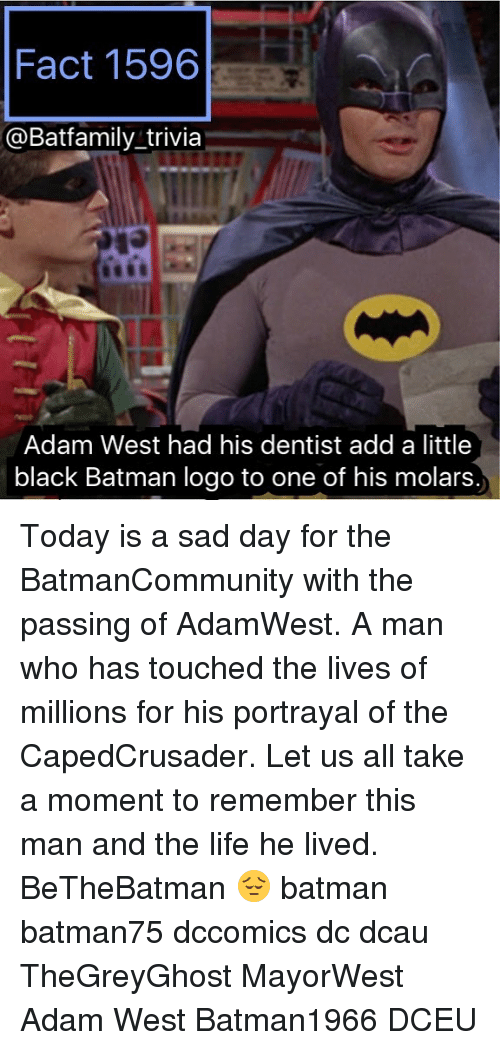 Batmane: Fact 1596  @Batfamily trivia  Adam West had his dentist add a little  black Batman logo to one of his molars. Today is a sad day for the BatmanCommunity with the passing of AdamWest. A man who has touched the lives of millions for his portrayal of the CapedCrusader. Let us all take a moment to remember this man and the life he lived. BeTheBatman 😔 batman batman75 dccomics dc dcau TheGreyGhost MayorWest Adam West Batman1966 DCEU