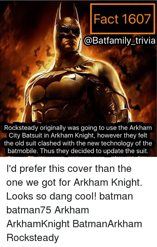 arkham: Fact 1607  @Batfamily trivia  Rocksteady originally was going to use the Arkhanm  City Batsuit in Arkham Knight, however they felt  the old suit clashed with the new technology of the  batmobile. Thus they decided to update the suit. I'd prefer this cover than the one we got for Arkham Knight. Looks so dang cool! batman batman75 Arkham ArkhamKnight BatmanArkham Rocksteady