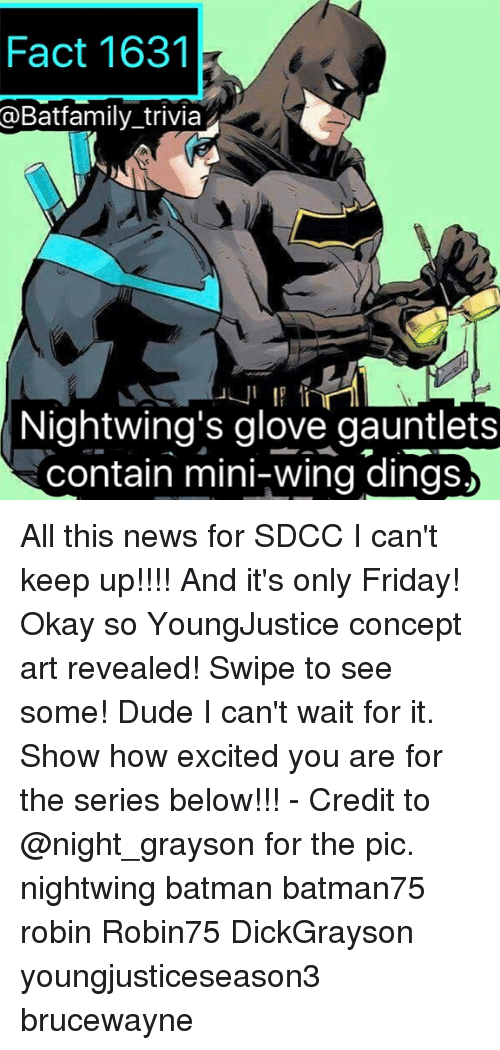 gloving: Fact 1631  @Batfamily_trivia  Nightwing's glove gauntlets  contain mini-wing dings, All this news for SDCC I can't keep up!!!! And it's only Friday! Okay so YoungJustice concept art revealed! Swipe to see some! Dude I can't wait for it. Show how excited you are for the series below!!! - Credit to @night_grayson for the pic. nightwing batman batman75 robin Robin75 DickGrayson youngjusticeseason3 brucewayne
