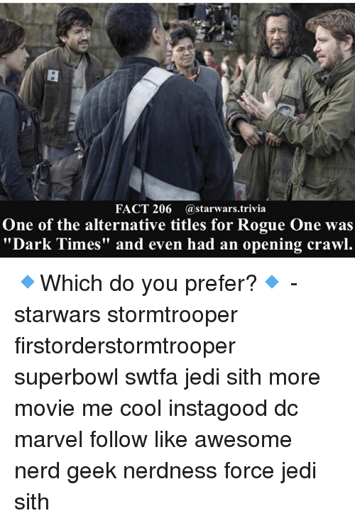 """rogue-one: FACT 206 (a starwars trivia  One of the alternative titles for Rogue One was  """"Dark Times"""" and even had an opening crawl. 🔹Which do you prefer?🔹 - starwars stormtrooper firstorderstormtrooper superbowl swtfa jedi sith more movie me cool instagood dc marvel follow like awesome nerd geek nerdness force jedi sith"""