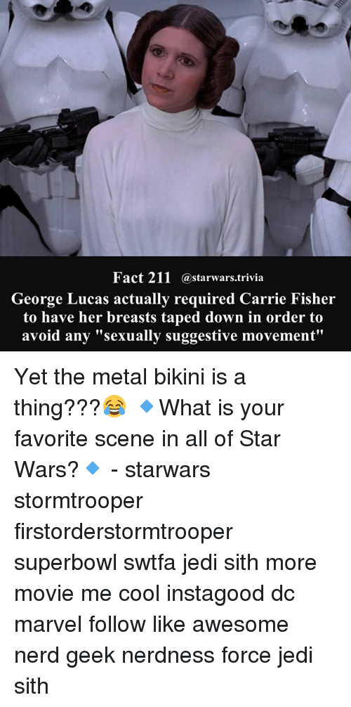 "suggestive: Fact 211  a Starwars trivia  George Lucas actually required Carrie Fisher  to have her breasts taped down in order to  avoid any ""sexually suggestive movement"" Yet the metal bikini is a thing???😂 🔹What is your favorite scene in all of Star Wars?🔹 - starwars stormtrooper firstorderstormtrooper superbowl swtfa jedi sith more movie me cool instagood dc marvel follow like awesome nerd geek nerdness force jedi sith"