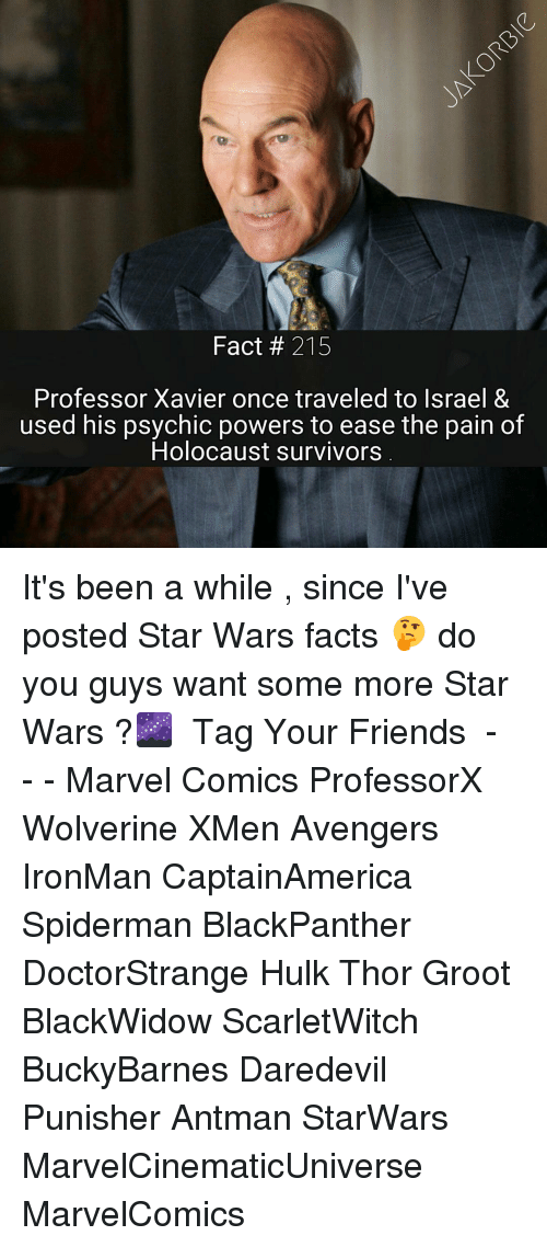 starwar: Fact 215  Professor Xavier once traveled to Israel &  used his psychic powers to ease the pain of  Holocaust survivors It's been a while , since I've posted Star Wars facts 🤔 do you guys want some more Star Wars ?🌌 《 Tag Your Friends 》 - - - Marvel Comics ProfessorX Wolverine XMen Avengers IronMan CaptainAmerica Spiderman BlackPanther DoctorStrange Hulk Thor Groot BlackWidow ScarletWitch BuckyBarnes Daredevil Punisher Antman StarWars MarvelCinematicUniverse MarvelComics