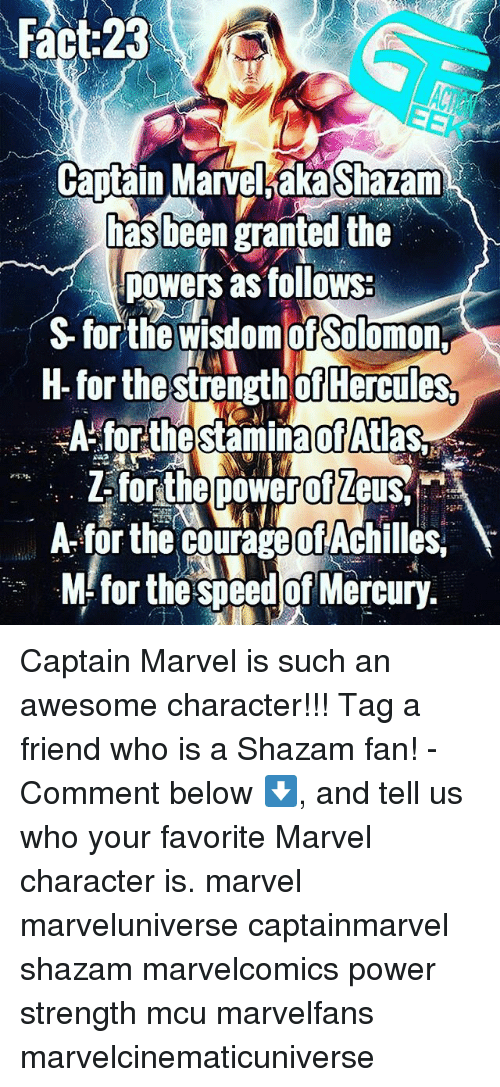 Memes, Shazam, and Marvel: Fact: 23  Captain Marvel aka Shazam  has been granted the  Towers as follows:  for the strength of Hercules.  Z-for the power of Leus,  A for the courage of Achilles,  M for the speed of Mercury. Captain Marvel is such an awesome character!!! Tag a friend who is a Shazam fan! - Comment below ⬇️, and tell us who your favorite Marvel character is. marvel marveluniverse captainmarvel shazam marvelcomics power strength mcu marvelfans marvelcinematicuniverse