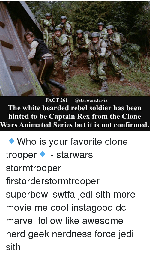 cloning: FACT 261 @starwars.trivia  The white bearded rebel soldier has been  hinted to be Captain Rex from the Clone  Wars Animated Series but it is not confirmed. 🔹Who is your favorite clone trooper🔹 - starwars stormtrooper firstorderstormtrooper superbowl swtfa jedi sith more movie me cool instagood dc marvel follow like awesome nerd geek nerdness force jedi sith