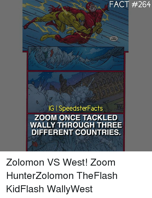 Memes, Zoom, and 🤖: FACT #264  LOSE  IG ISpeedsterFacts  ZOOM ONCE TACKLED  WALLY THROUGH THREE  DIFFERENT COUNTRIES. Zolomon VS West! Zoom HunterZolomon TheFlash KidFlash WallyWest