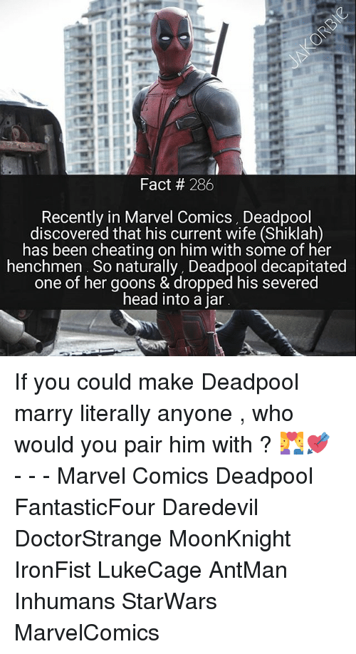 Goons: Fact 286  Recently in Marvel Comics, Deadpool  discovered that his current wife (Shiklah  has been cheating on him with some of her  henchmen. So naturally, Deadpool decapitated  one of her goons & dropped his severed  head into a jar If you could make Deadpool marry literally anyone , who would you pair him with ? 💑💘 - - - Marvel Comics Deadpool FantasticFour Daredevil DoctorStrange MoonKnight IronFist LukeCage AntMan Inhumans StarWars MarvelComics
