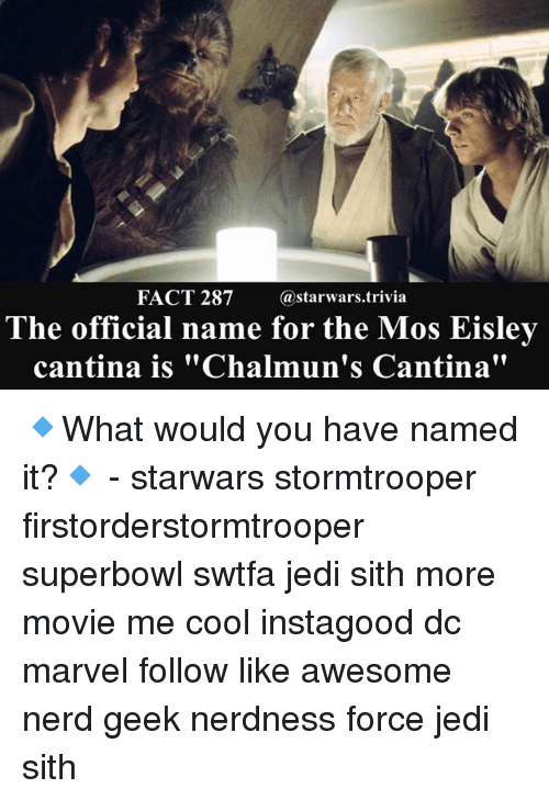 "Jedi, Memes, and Nerd: FACT 287 starwars.trivia  The official name for the Mos Eislev  cantina is ""Chalmun's Cantina"" 🔹What would you have named it?🔹 - starwars stormtrooper firstorderstormtrooper superbowl swtfa jedi sith more movie me cool instagood dc marvel follow like awesome nerd geek nerdness force jedi sith"