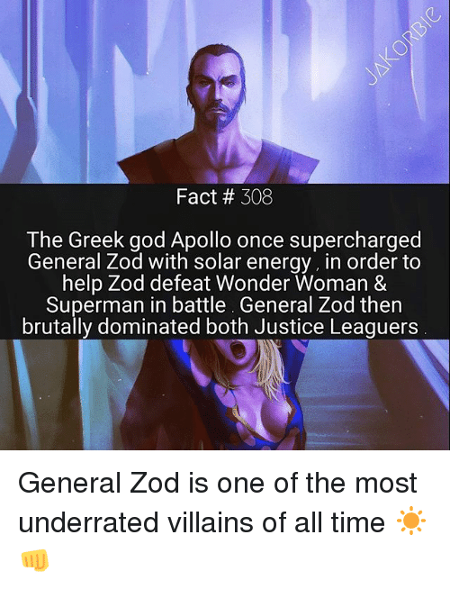 greek gods: Fact 308  The Greek god Apollo once supercharged  General Zod with solar energy, in order to  help Zod defeat Wonder Woman &  Superman in battle. General Zod then  brutally dominated both Justice Leaguers General Zod is one of the most underrated villains of all time ☀️👊