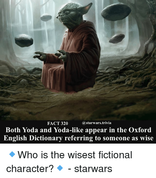 Memes, Yoda, and Dictionary: FACT 320  @starwars.trivia  Both Yoda and Yoda-like appear in the Oxford  English Dictionary referring to someone as wise 🔹Who is the wisest fictional character?🔹 - starwars