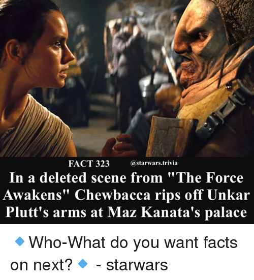 "Chewbacca, Facts, and Memes: FACT 323astarwars.trivia  In a deleted scene from ""The Force  Awakens"" Chewbacca rips off Unkar  Plutt's arms at Maz Kanata's palace 🔹Who-What do you want facts on next?🔹 - starwars"