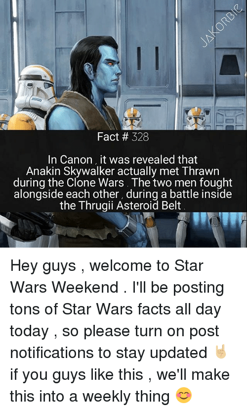 Asteroide: Fact # 328  In Canon it was revealed that  Anakin Skywalker actually met Thrawn  during the Clone Wars. The two men fought  alongside each other, during a battle inside  the Thrugii Asteroid Belt Hey guys , welcome to Star Wars Weekend . I'll be posting tons of Star Wars facts all day today , so please turn on post notifications to stay updated 🤘🏼 if you guys like this , we'll make this into a weekly thing 😊